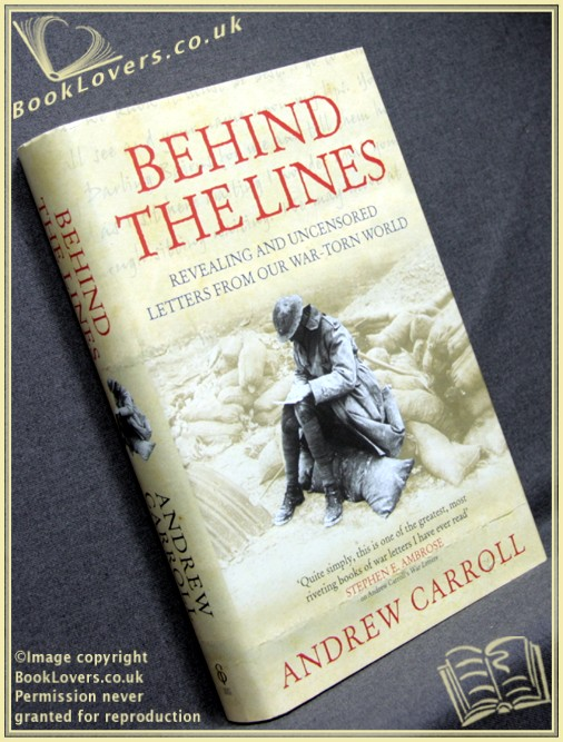 Behind the Lines: Revealing and Uncensored Letters From our War-Torn World - Andrew Carroll