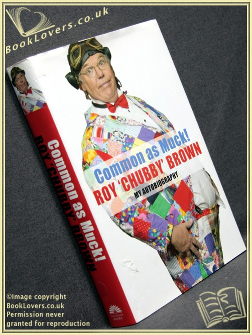 Common as Muck: The Autobiography of Roy 'Chubby' Brown - Roy Brown
