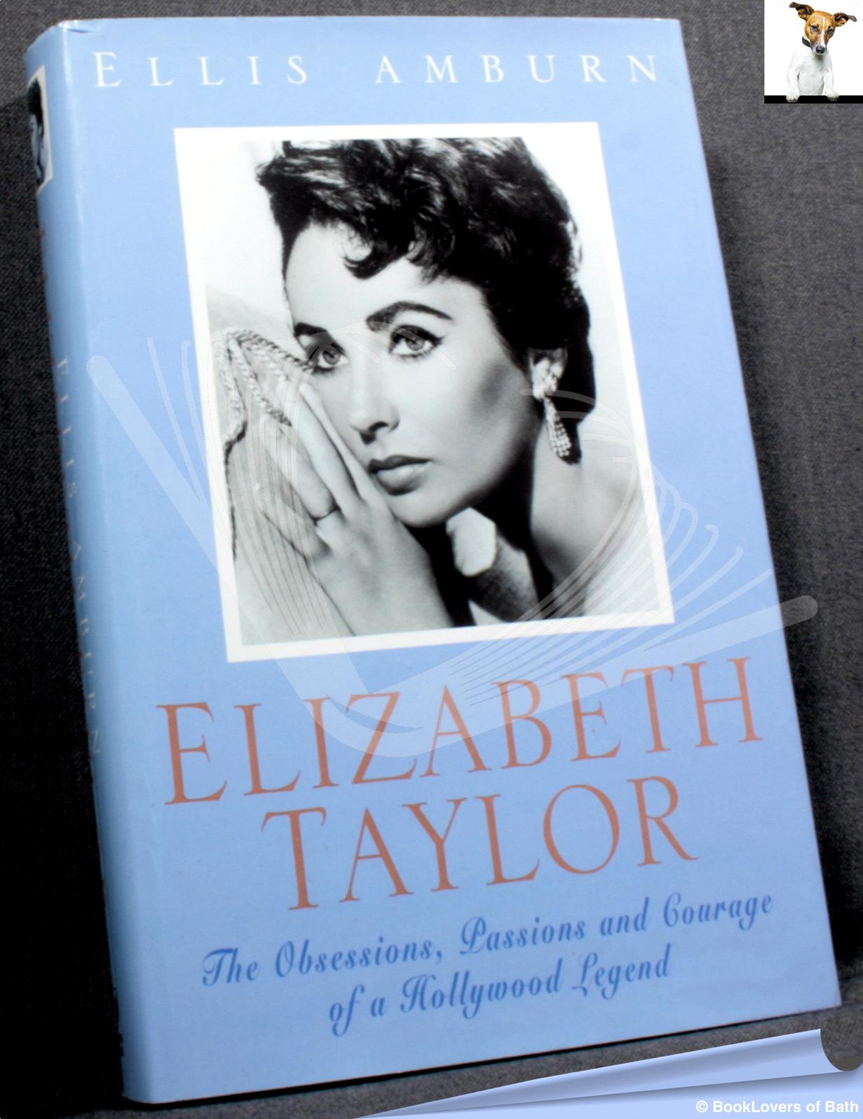 Elizabeth Taylor: The Obsessions, Passions and Courage of a Hollywood Legend - Ellis Amburn
