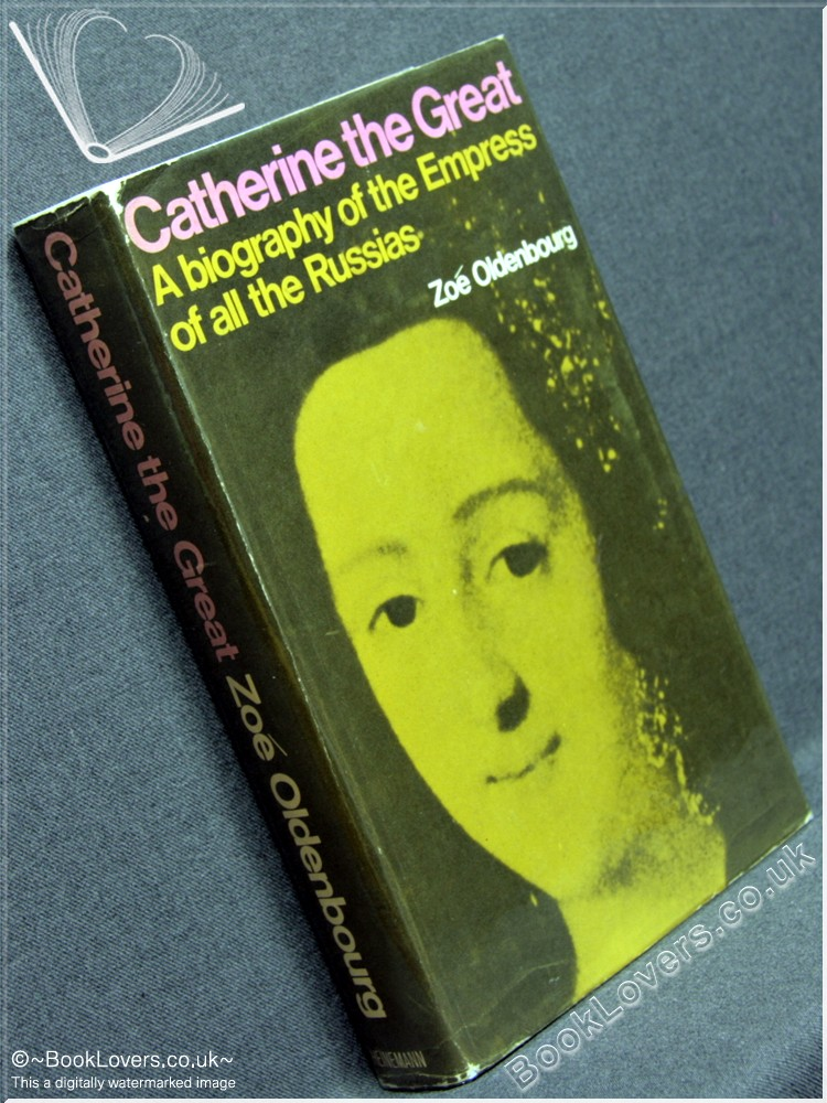 Catherine The Great: A Biography Of The Empress Of All The Russias - Zoé Oldenbourg