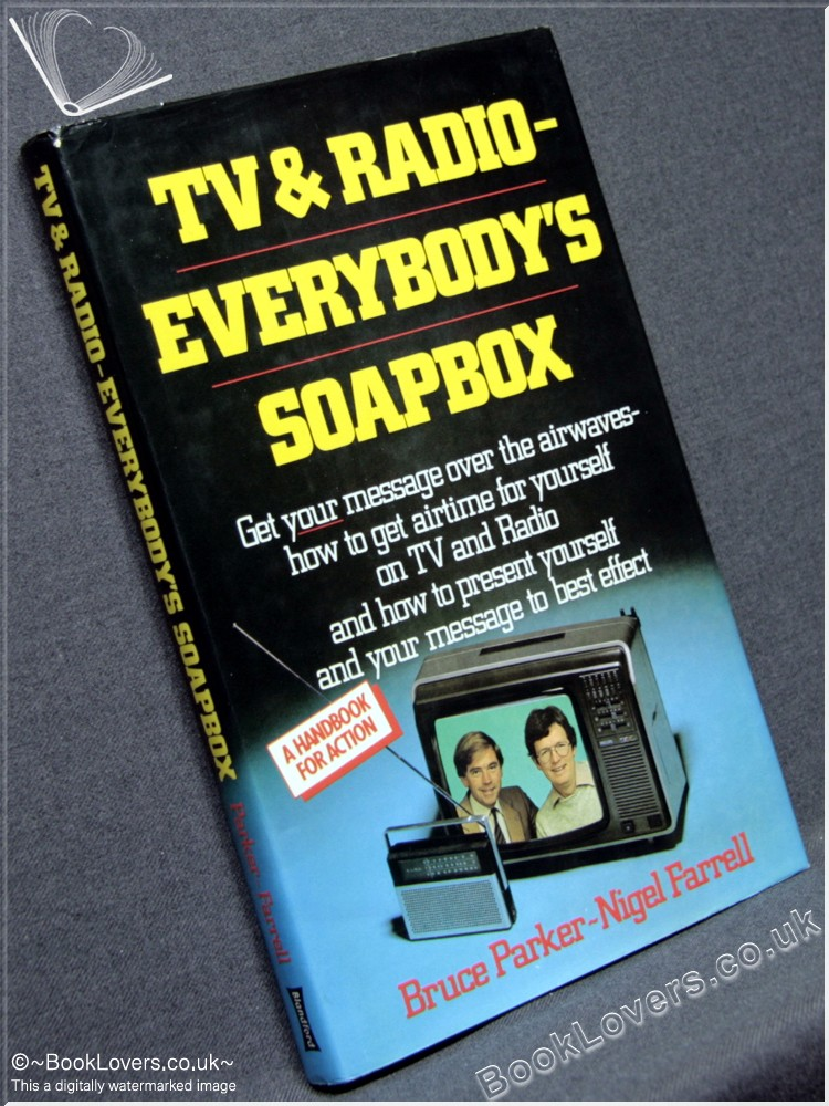 Television and Radio: Everybody's Soapbox - Bruce Parker; Nigel Farrell;