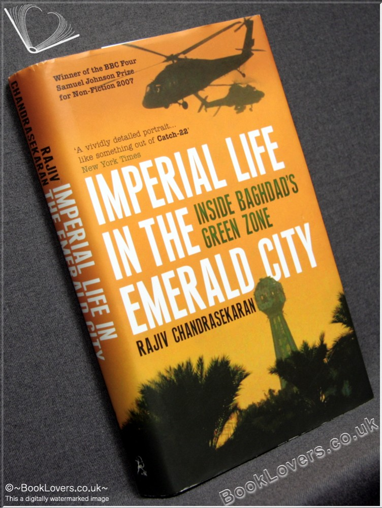 Imperial Life in the Emerald City: Inside Baghdad's Green Zone - Rajiv Chandrasekaran