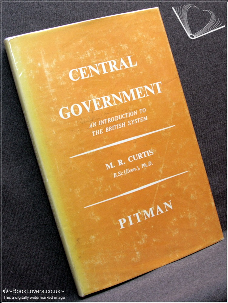 Central Government: An Introduction to the British System - M. R. Curtis