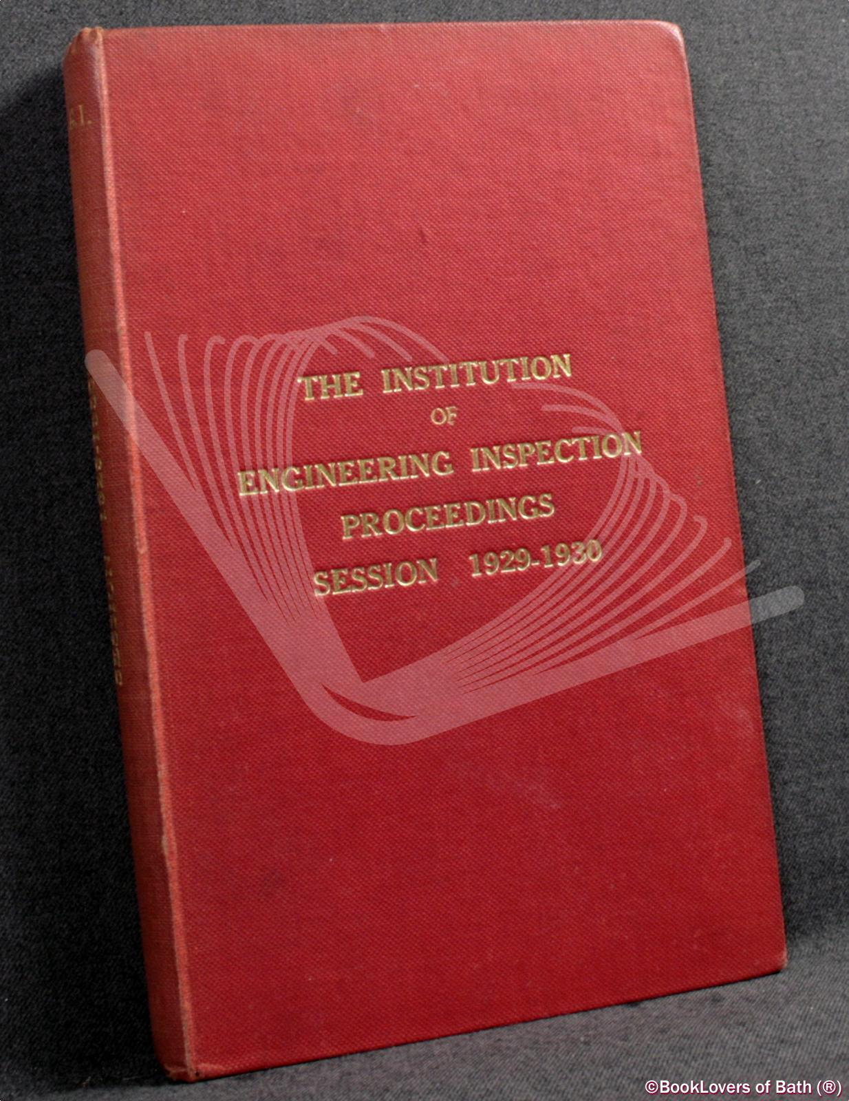 The Institute Of Engineering Inspection Proceedings Session 1929-1930 - Anon.