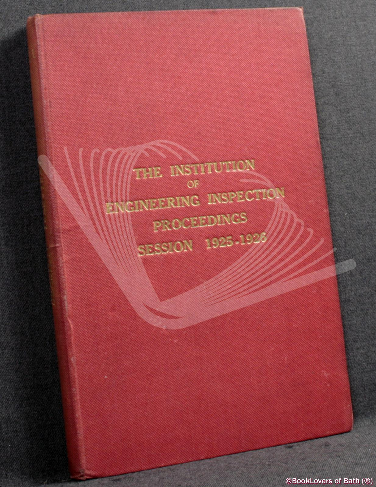 The Institute Of Engineering Inspection Proceedings Session 1925-1926 - Anon.