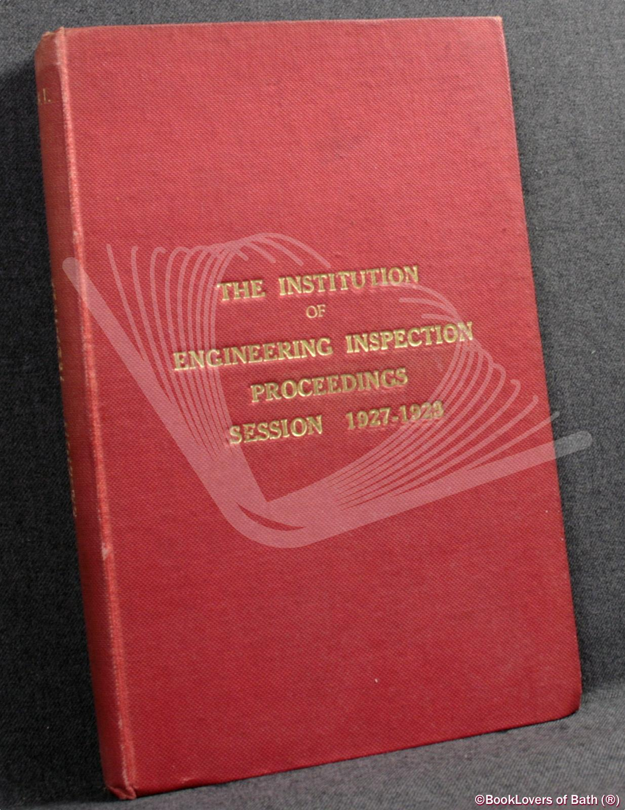 The Institute Of Engineering Inspection Proceedings Session 1927-1928 - Anon.