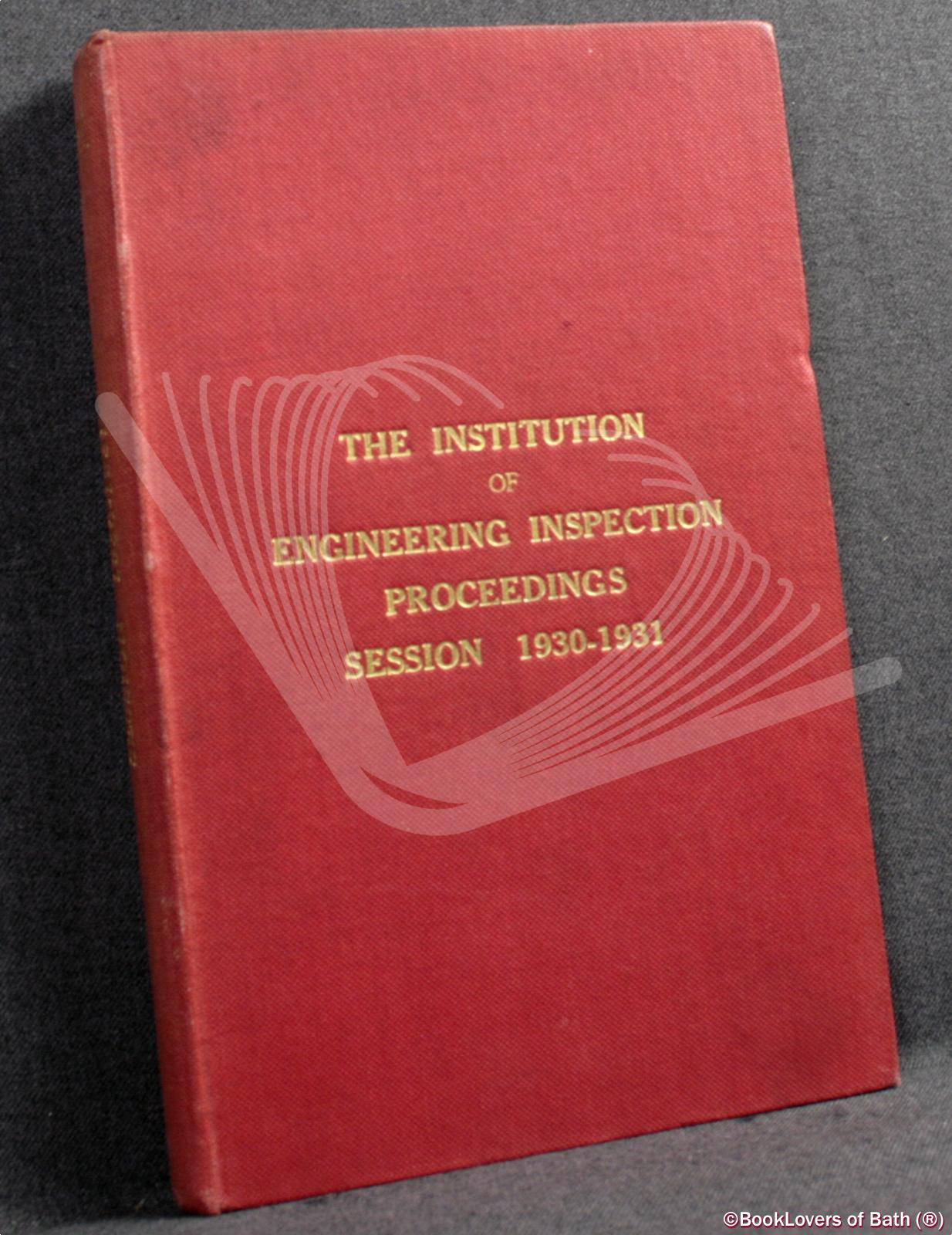 The Institute Of Engineering Inspection Proceedings Session 1930-1931 - Anon.