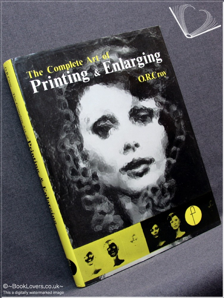 The Complete Art of Printing and Enlarging - Dr. O. R. Croy