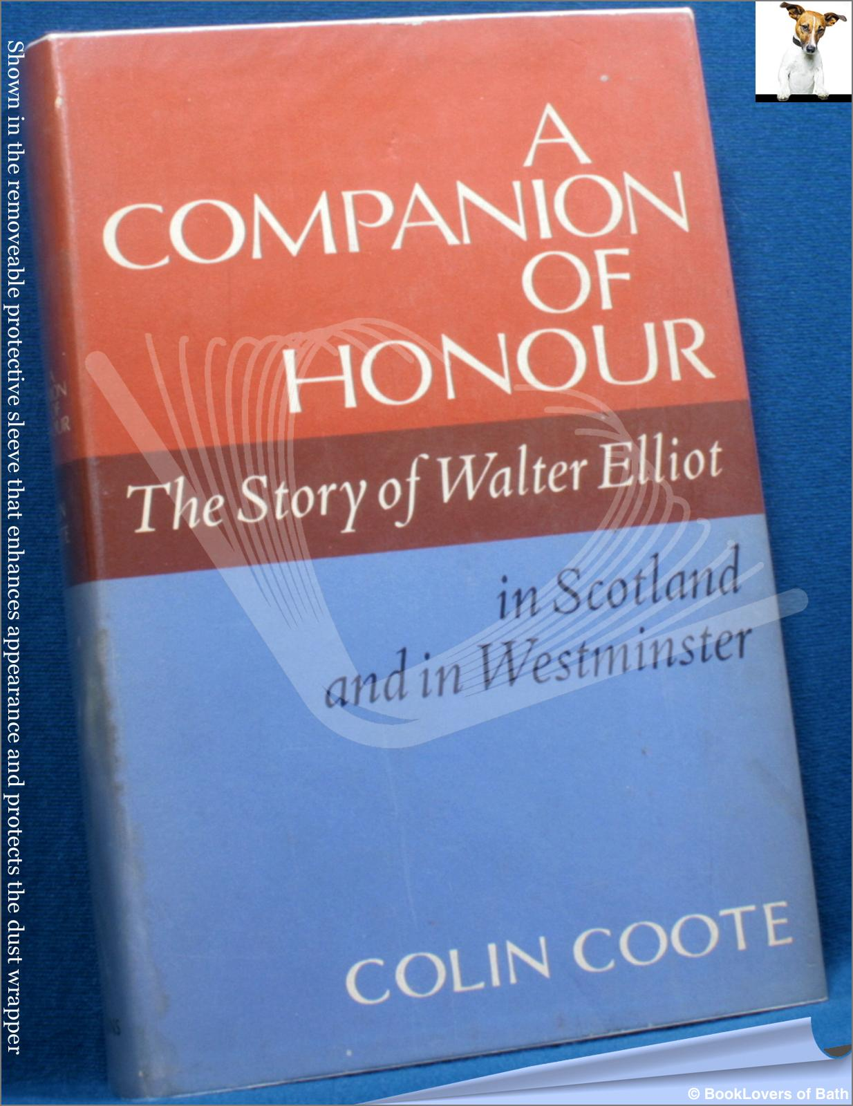 A Companion of Honour: The Story of Walter Elliot in Scotland and in Westminster - Colin Coote
