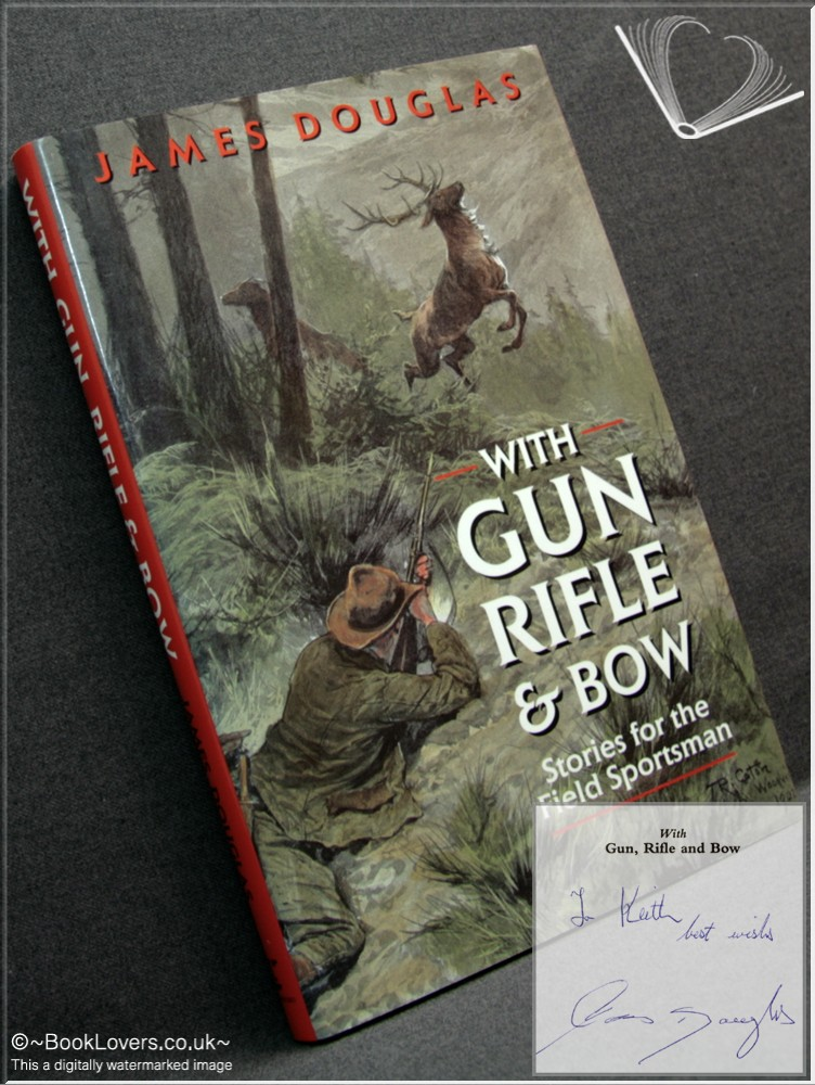 With Gun, Rifle and Bow: Stories for the Field Sportsman - James Douglas