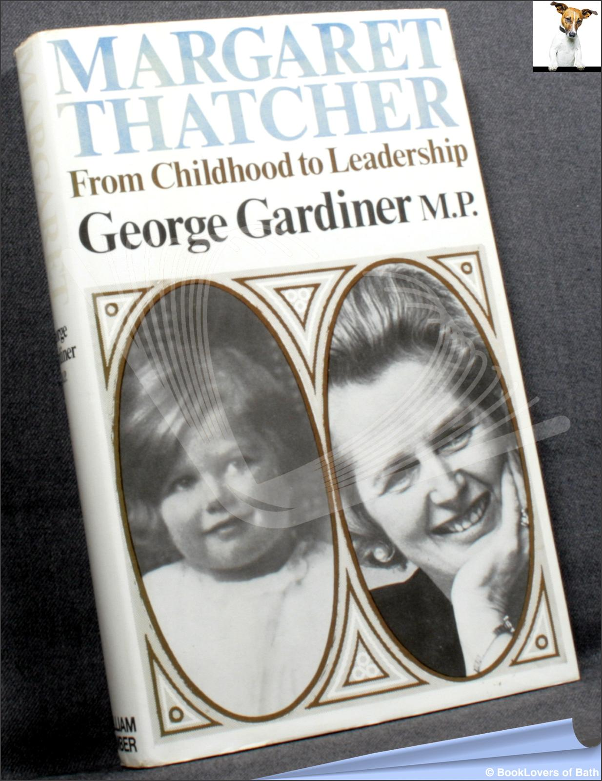Margaret Thatcher: From Childhood to Leadership - George Gardiner