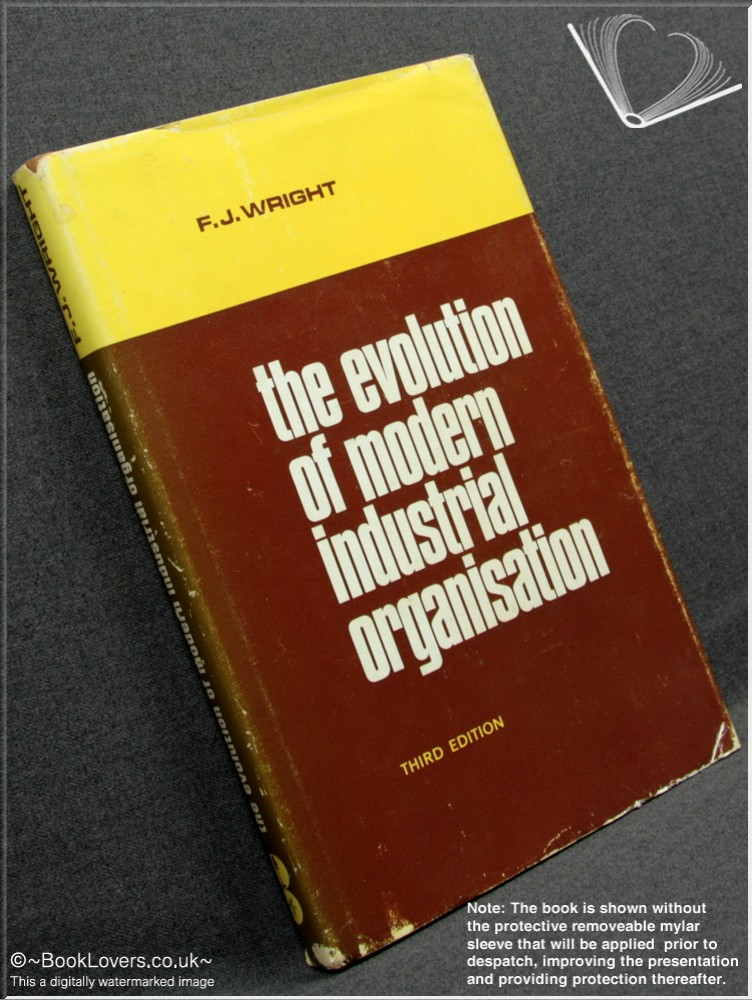 The Evolution of Modern Industrial Organisation (Third Edition) - F. J. [Frank Joseph] Wright