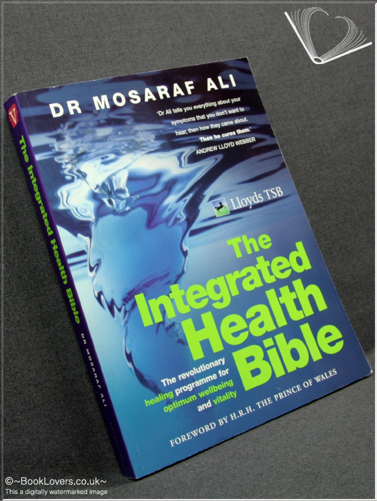 The Integrated Health Bible: The Revolutionary Healing Programme for Optimum Wellbeing and Vitality - Dr. Mosaraf Ali