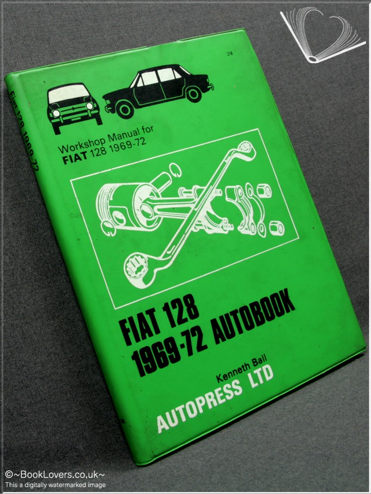 Fiat 128 1969-72 Autobook: Workshop Manual for Fiat 128 1969-72 - Kenneth Ball