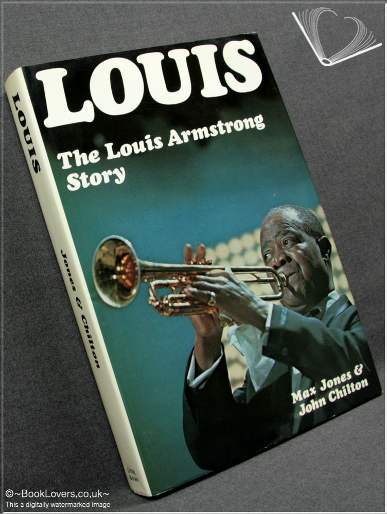 Louis: The Louis Armstrong Story - Max Jones; John Chilton;