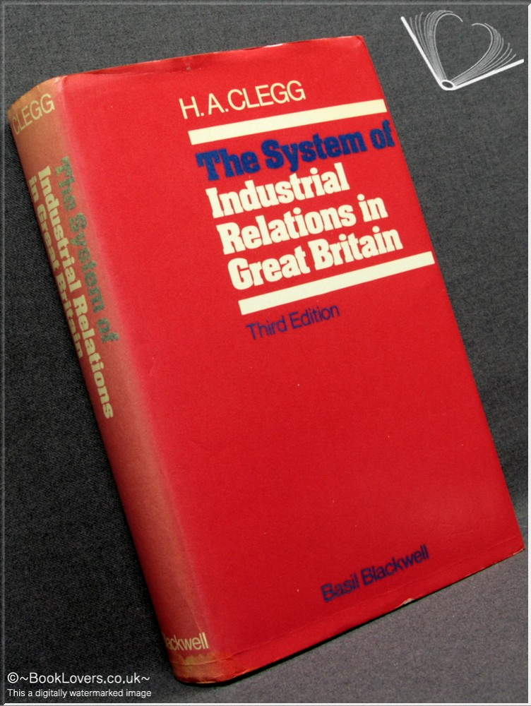 The System of Industrial Relations in Great Britain 3rd Edition - H. A. [Hugh Armstrong] Clegg