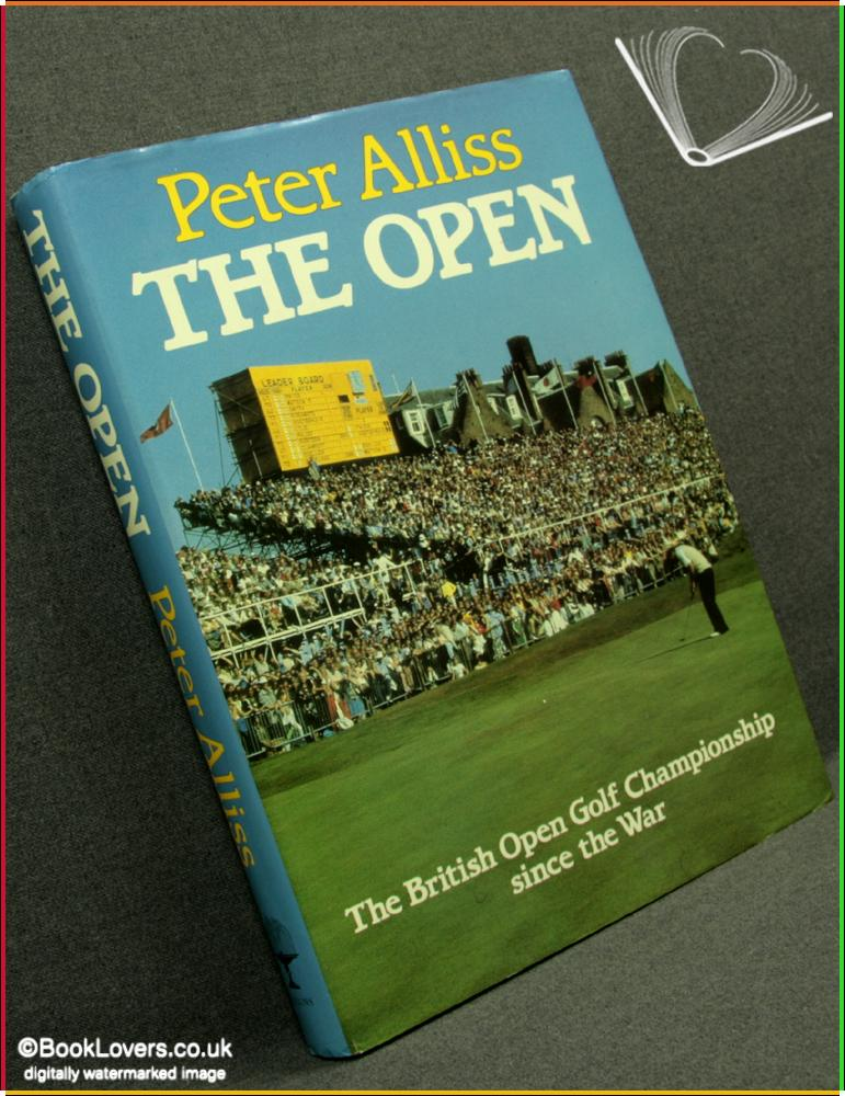 The Open: The British Open Golf Championship Since the War - Peter Alliss