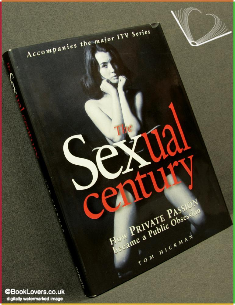 The Sexual Century: How Private Passion Became a Public Obsession - Tom Hickman