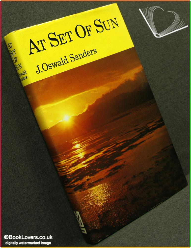 At Set of Sun: Meditations on the Evening Text of Daily Light on the Daily Path - J. Oswald Sanders
