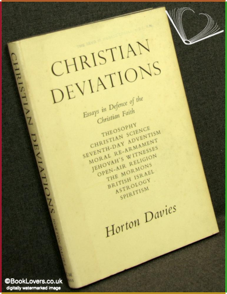 Christian Deviations: Essays in Defence of the Christian Faith - Horton Davies