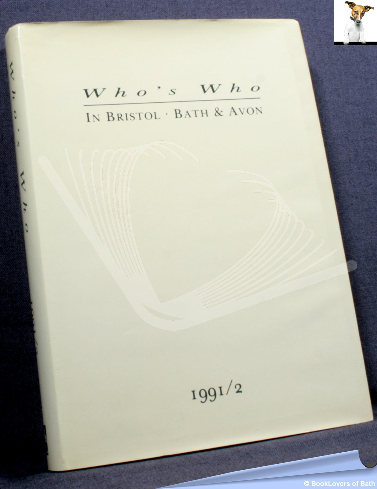 Who's Who in Bristol, Bath & Avon 1991/2 - Anon.