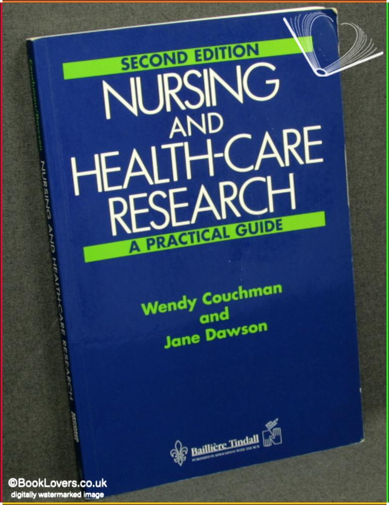 Nursing and Health-Care Research: A Practical Guide The Use and Application of Research For Nurses and Other Health Care Professionals Second Edition - Wendy Couchman & Jane Dawson