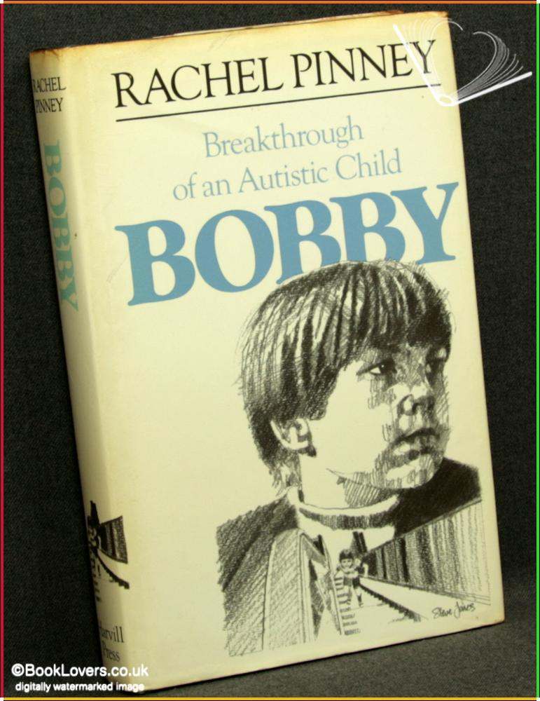 Bobby: Breakthrough of an Autistic Child - Rachel Pinney & Mimi Schlachter assisted by Anthea Courtenay