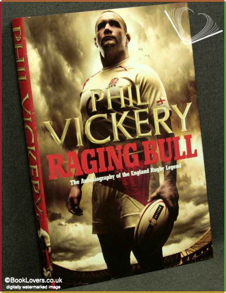 Raging Bull: The Autobiography of the England Rugby Legend - Phil Vickery with Alison Kervin