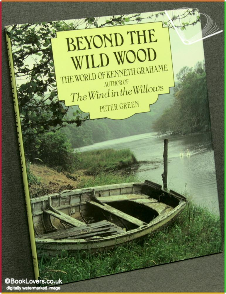 Beyond the Wild Wood: The World of Kenneth Grahame - Peter Green