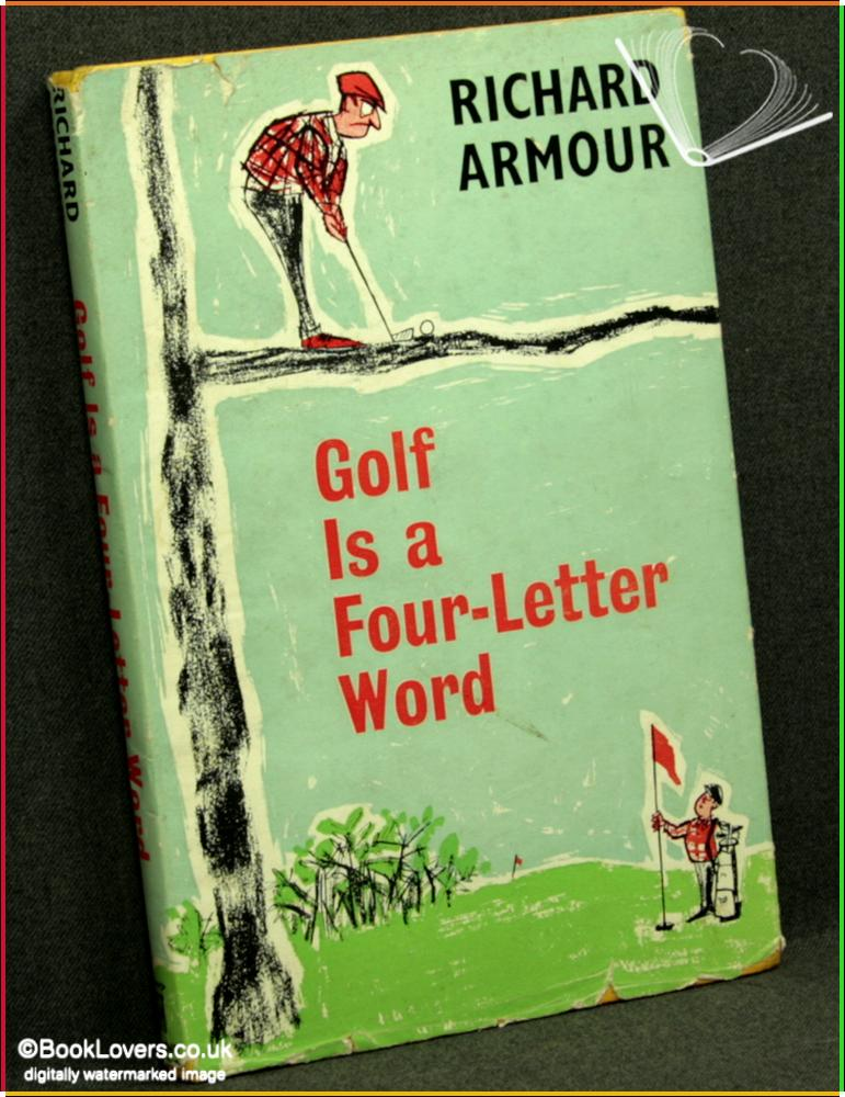 Golf Is A Four Letter Word: The Intimate Confessions of A Hooked Slicer - Richard Armour