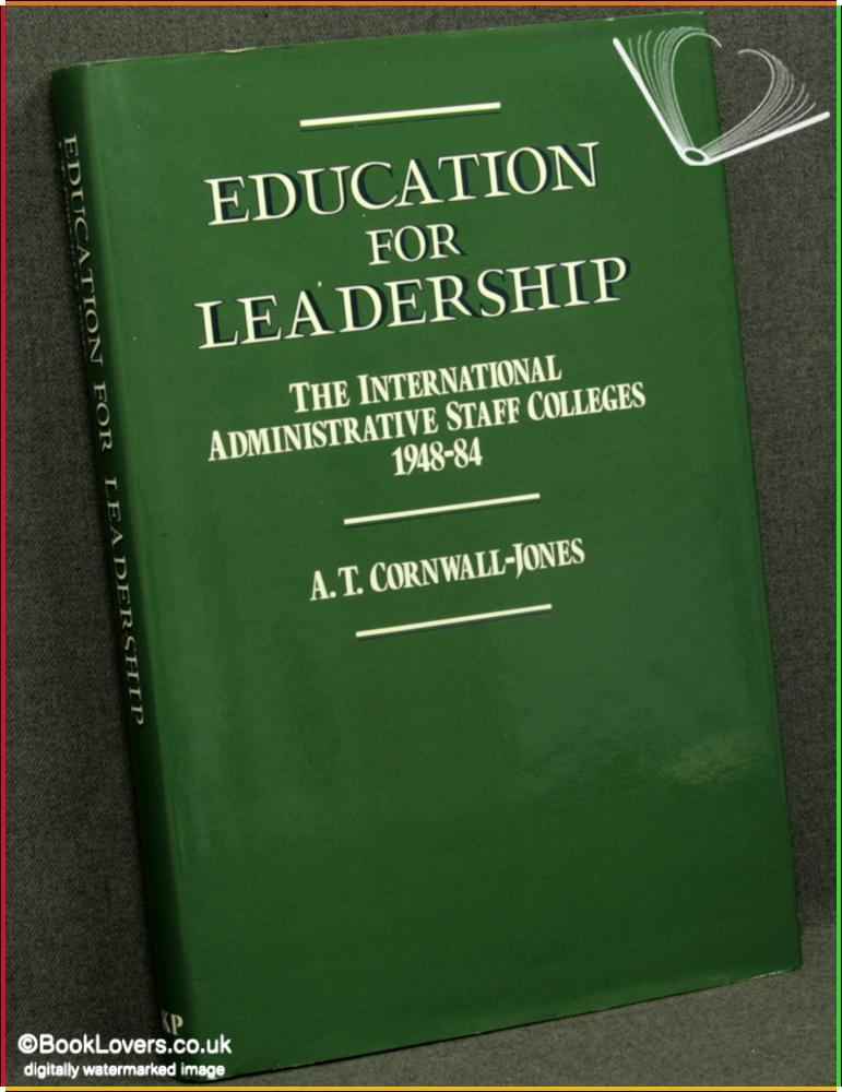 Education for Leadership: International Administrative Staff Colleges, 1948-84 - A.T.Cornwall-Jones