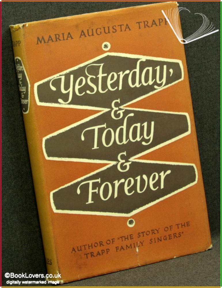 Yesterday, And To-Day And Forever - Maria Augusta Trapp