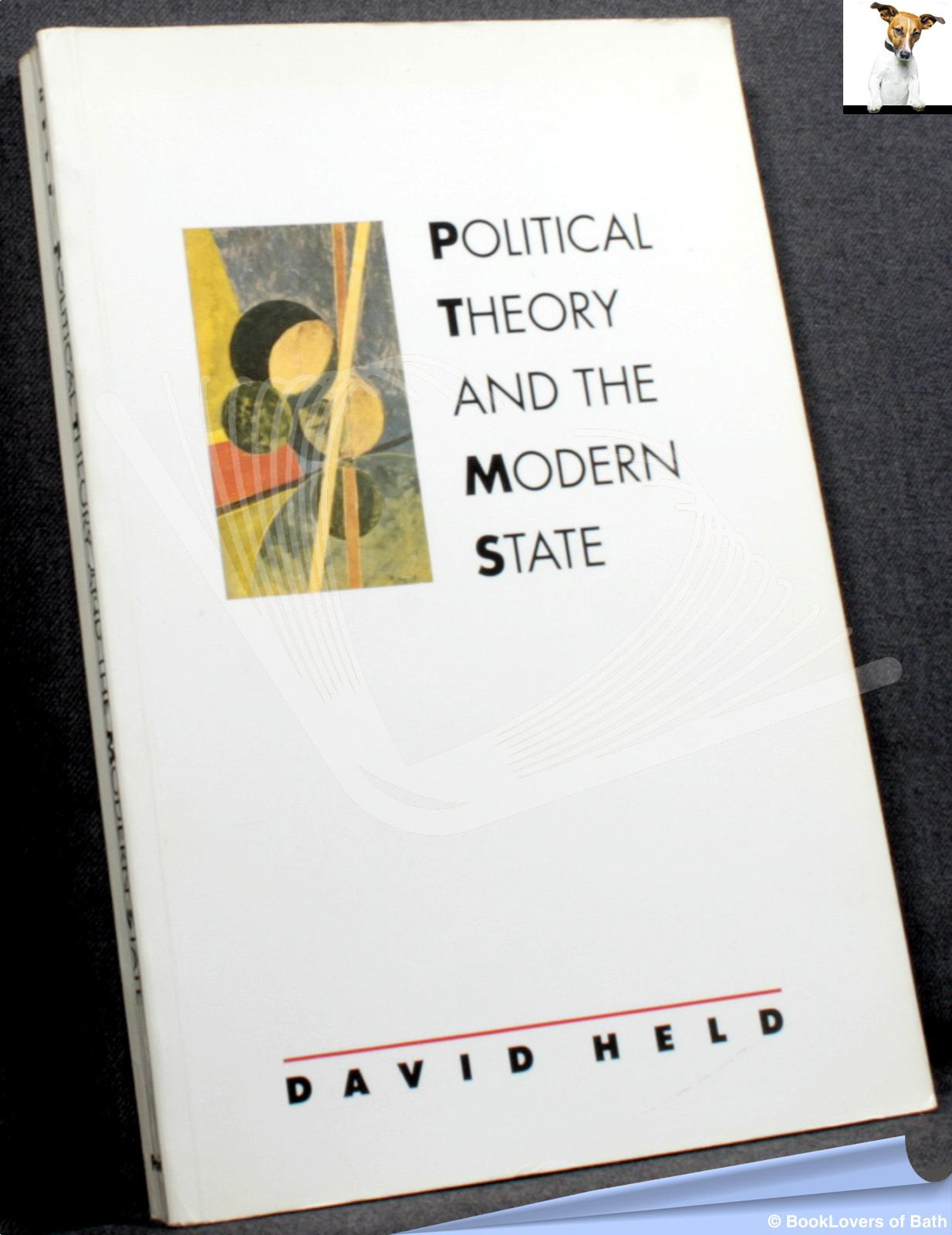 Political Theory and the Modern State: Essays of State, Power and Democracy - David Held