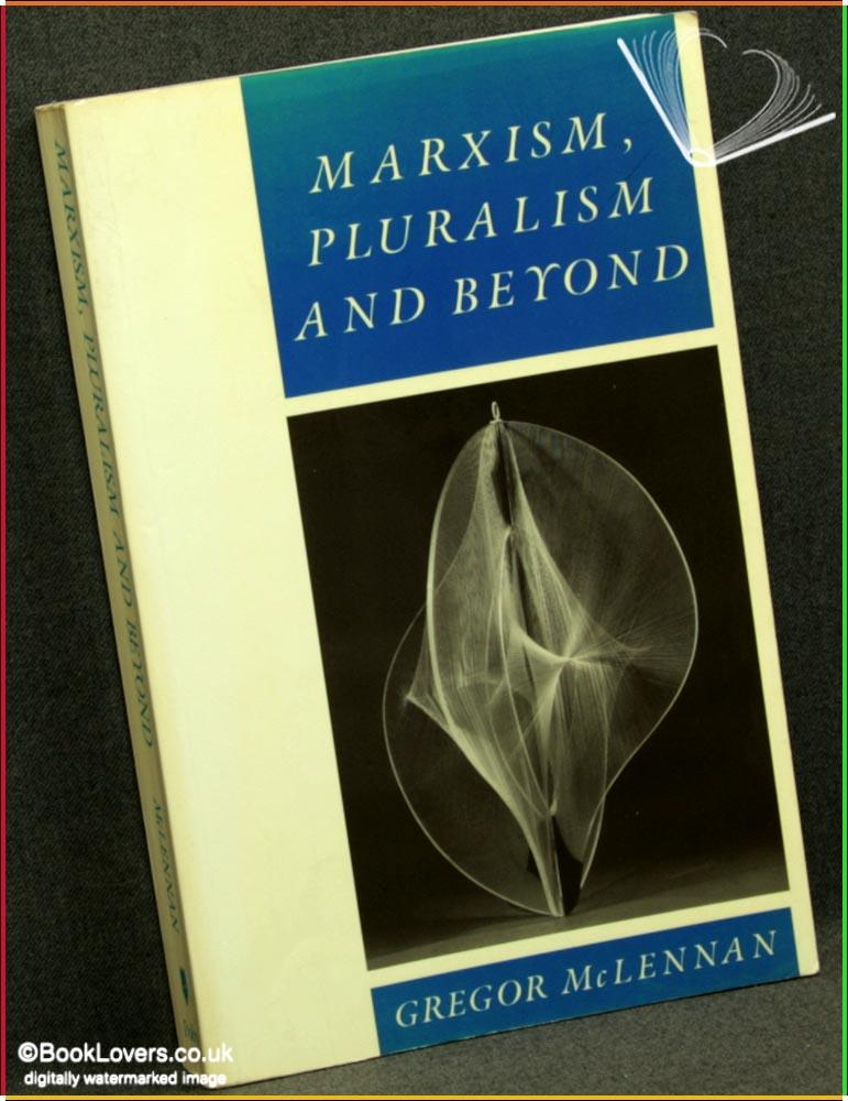 Marxism, Pluralism and Beyond: Classic Debates and New Departures - Gregor McLennan
