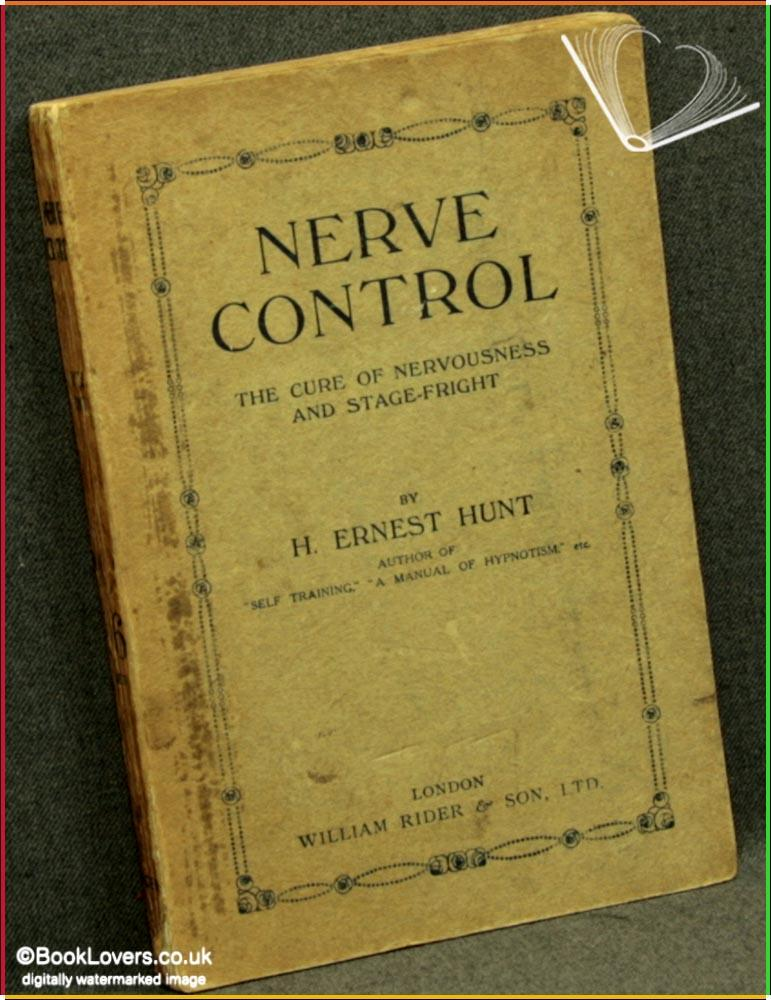 Nerve Control: The Cure of Nervousness and Stage-Fright - H. [Harry] Ernest Hunt