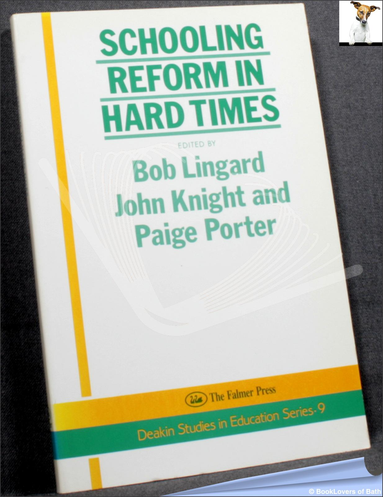 Schooling Reform in Hard Times - Edited by Bob Lingard, John Knight & Paige Porter