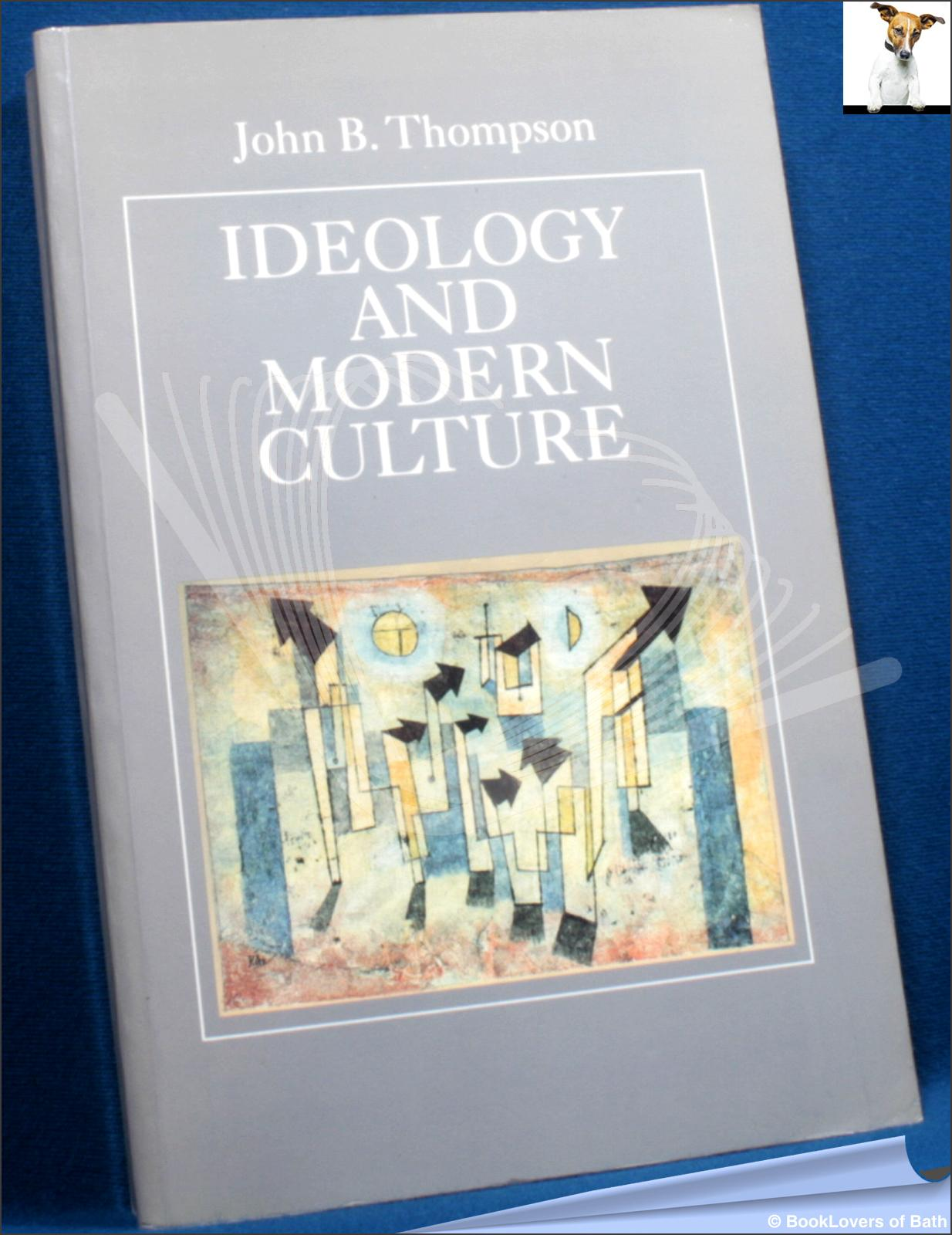 Ideology and Modern Culture: Critical Social Theory in the Era of Mass Communication - John B. [Brookshire] Thompson