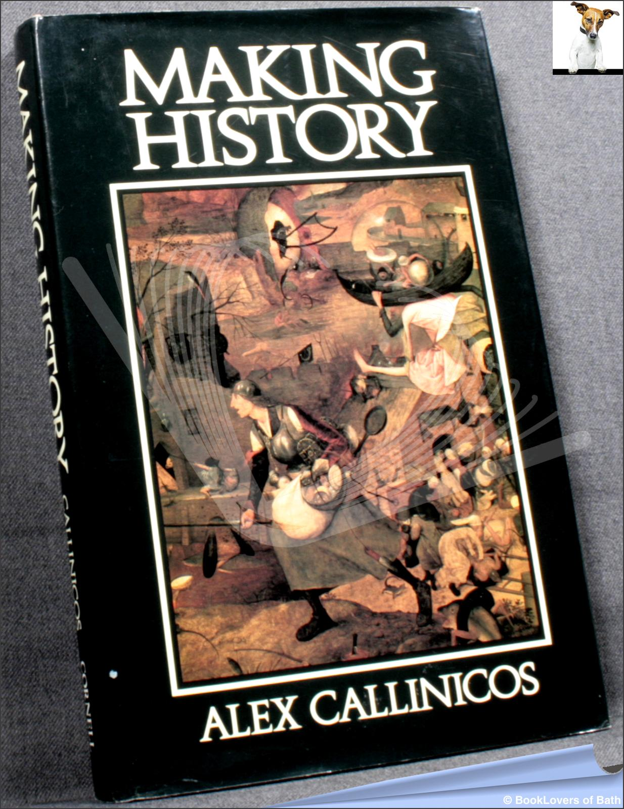 Making History: Agency, Structure and Change in Social Theory - Alex Callinicos