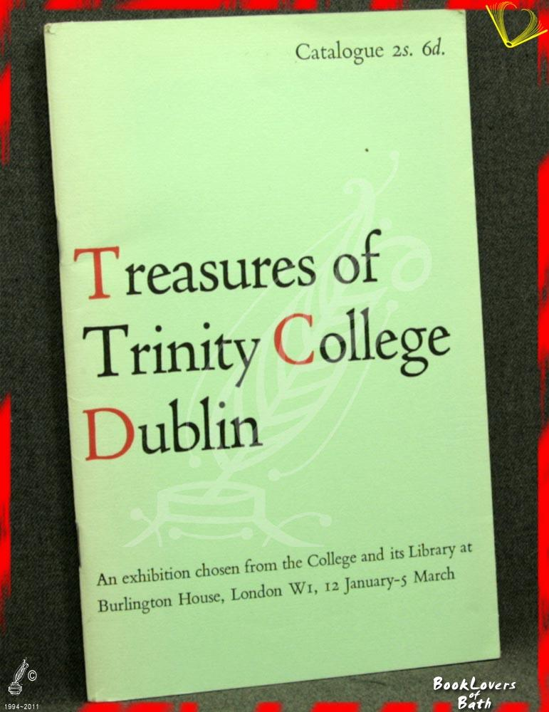 Treasures of Trinity College Dublin: An Exhibition Chosen from the College and Its Library at Burlington House, London W1, 12 January-5 March - Anon.