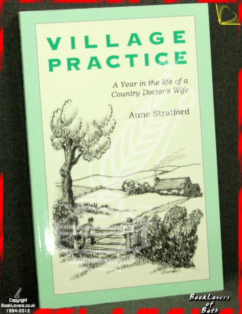 Village Practice: A Year in the Life of a Country Doctor's Wife - Anne Stratford