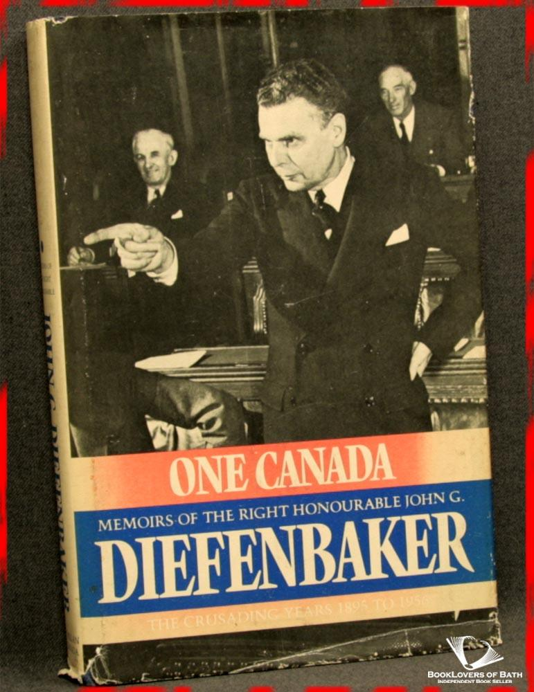 One Canada: Memoirs of the Right Honourable John G. Diefenbaker The Crusading Years, 1895-1956 - John G. Diefenbaker