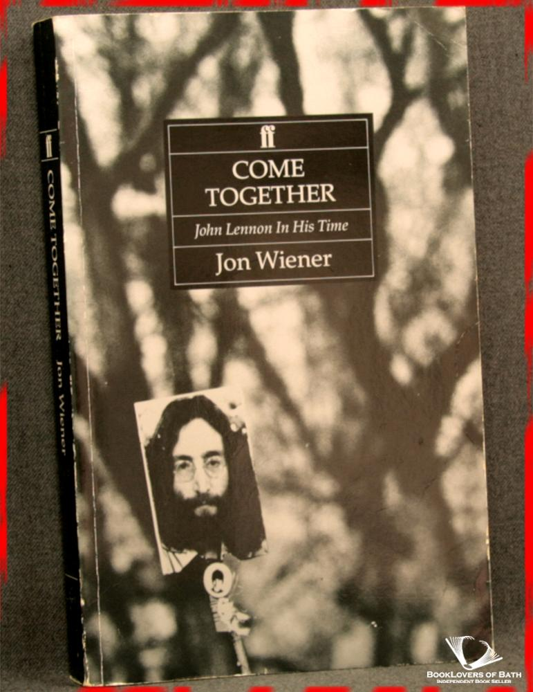 Come Together: John Lennon in His Time - Jon Wiener