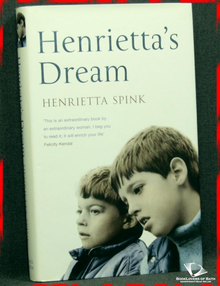 Henrietta's Dream: A Mother's Remarkable Story of Love, Courage and Hope Against Impossible Odds - Henrietta Spink