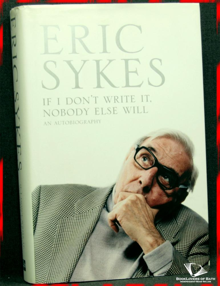 If I Don't Write It, Nobody Else Will - Eric Sykes