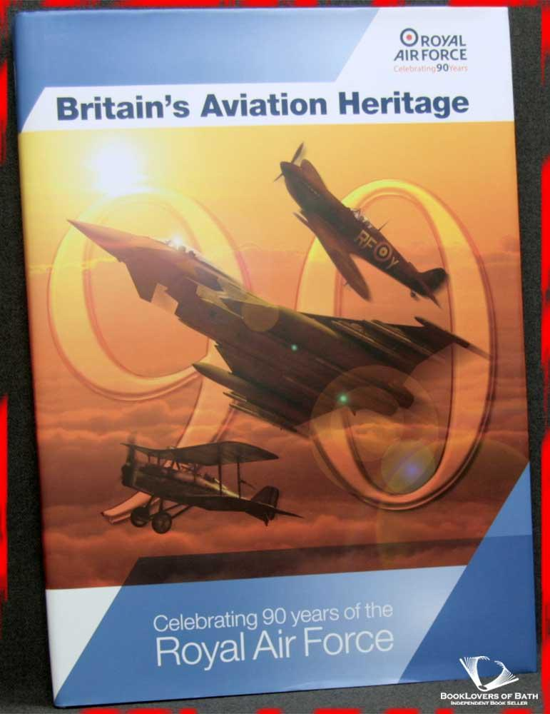 Britain's Aviation Heritage: Celebrating 90 Years of the Royal Air Force - Edited by R. B. Handy