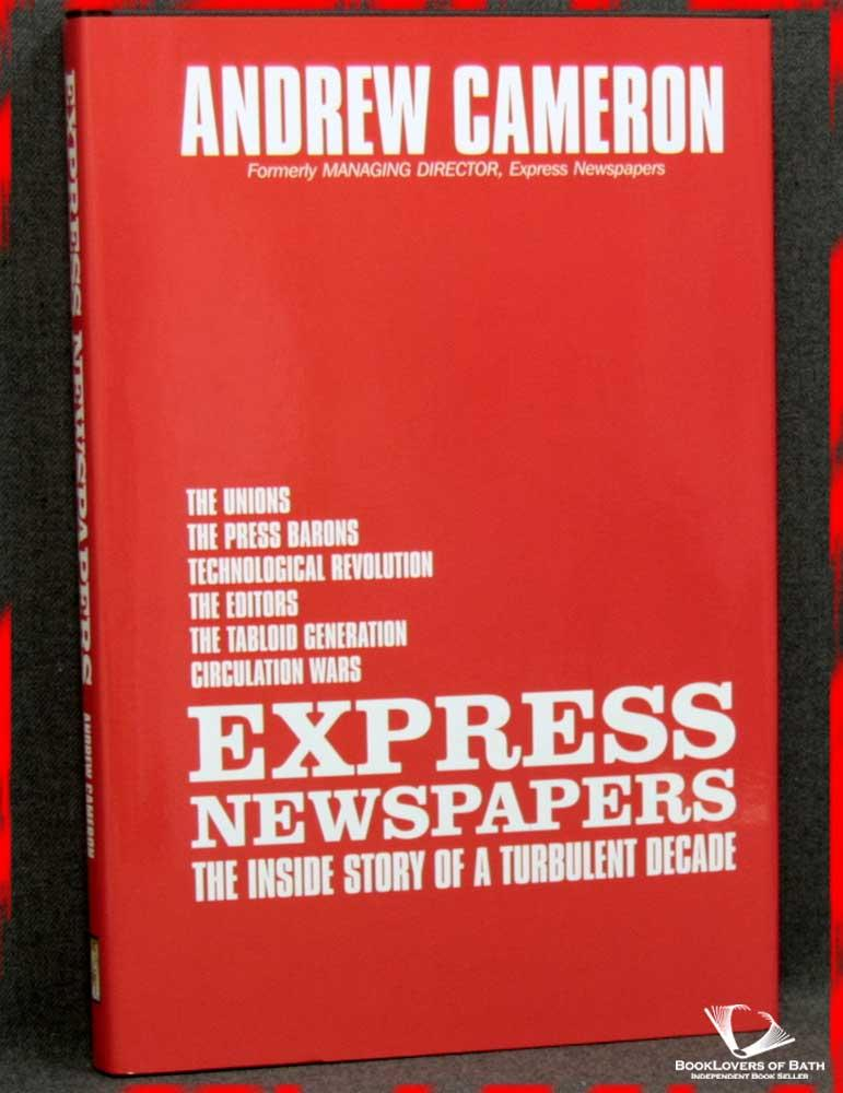 Express Newspapers: The inside Story of a Turbulent Decade - Andrew Cameron