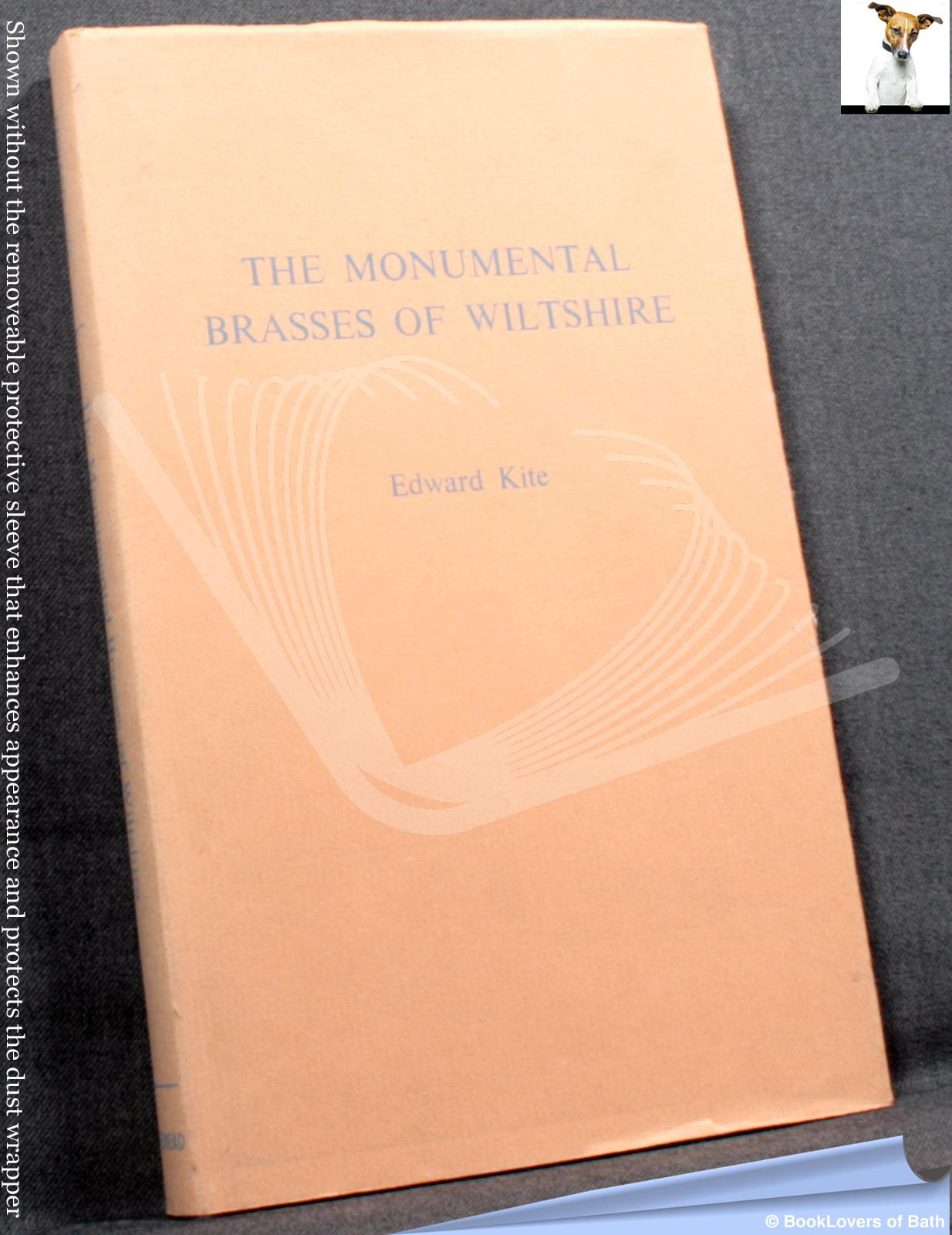 Monumental Brasses of Wiltshire: A Series of Examples of These Memorials, Ranging from the 13th to the 17th Centuries, Accompanied with Notices Descriptive of Ancient Costume, & Generally Illustrative of the History of the Country During This Period - Edward Kite