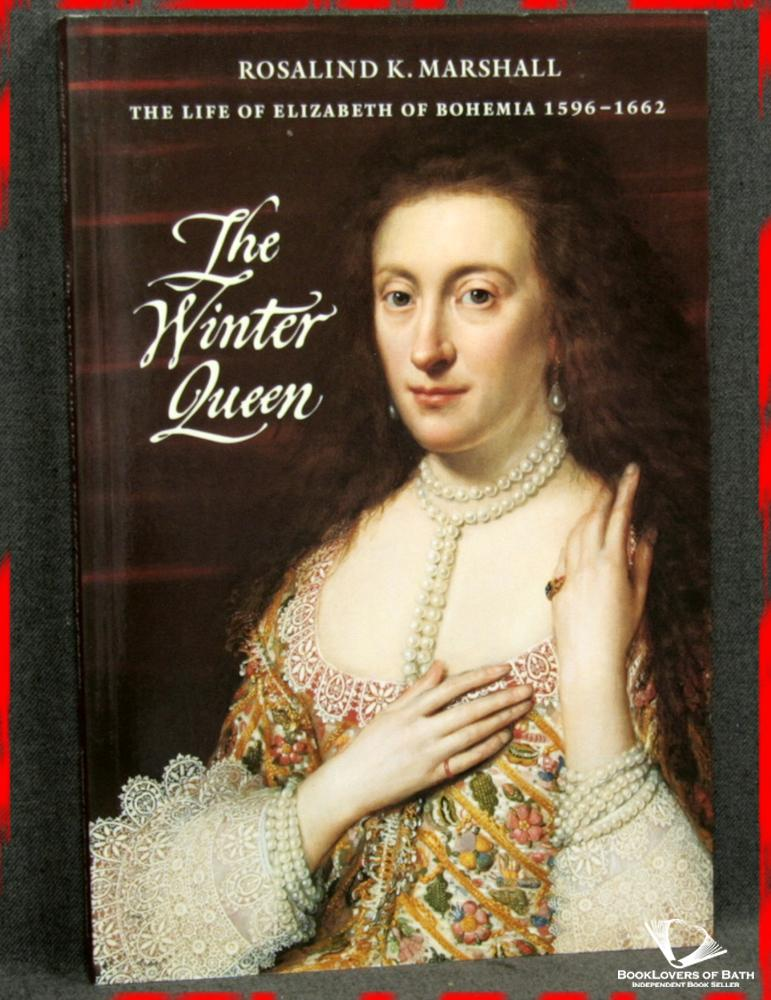 The Winter Queen: The Life of Elizabeth of Bohemia 1596-1662 - Rosalind K. Marshall