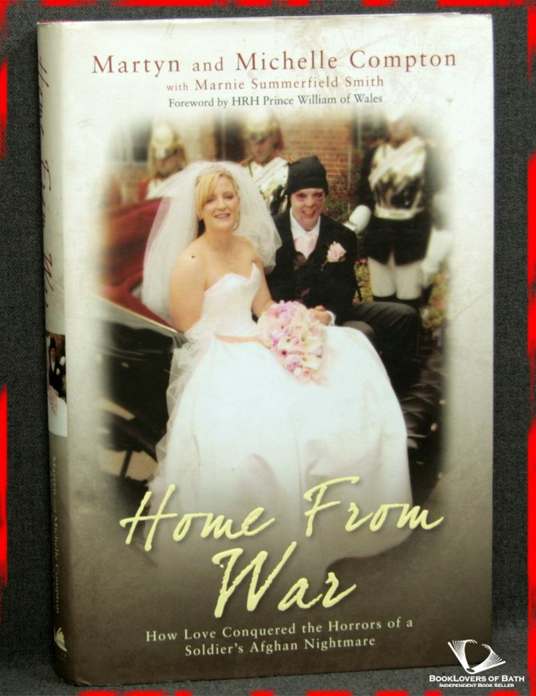 Home From War: How Love Conquered the Horrors of a Soldier's Afghan Nightmare - Martyn & Michelle Compton with Marnie Summerfield Smith