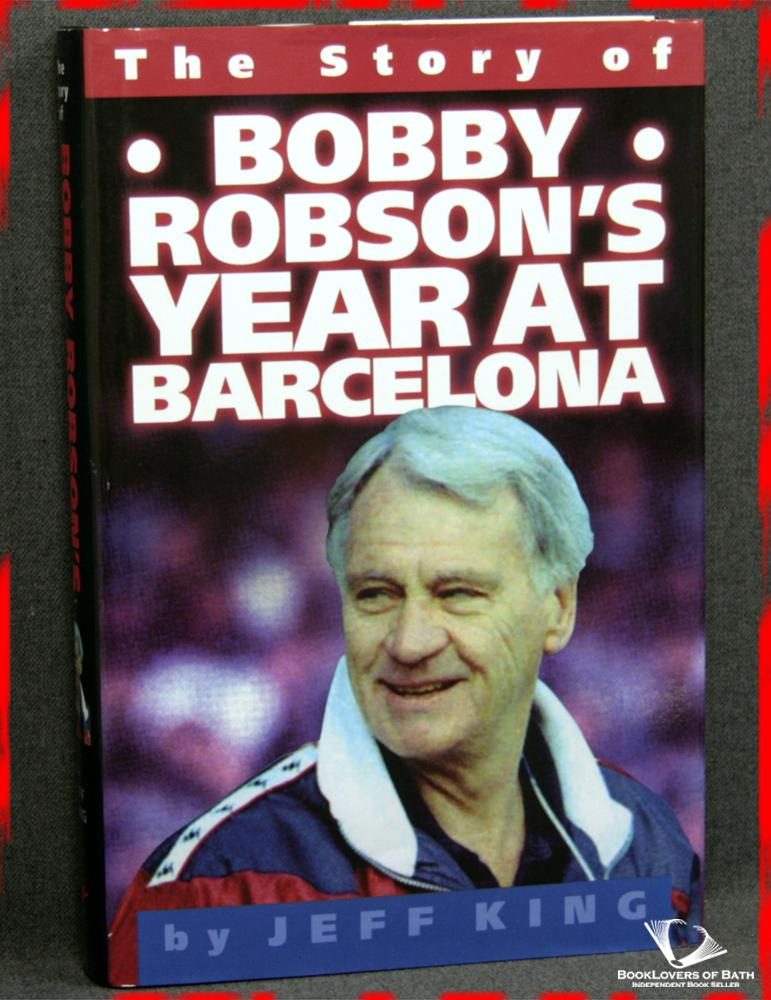 High Noon: Bobby Robson's Year At Barcelona - Jeff King